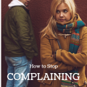 How to Stop Complaining about Your Love Life